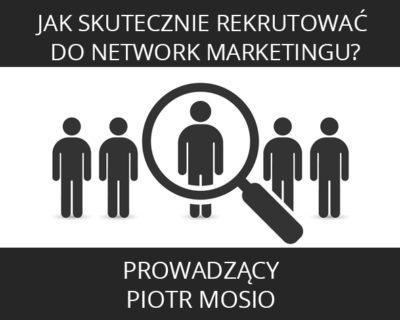 Naucz Się Jak Skutecznie Rekrutować Do Network Marketingu?